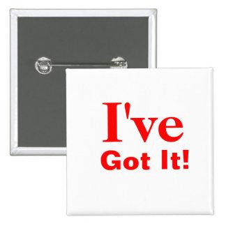 I've, Got It! Pinback Button