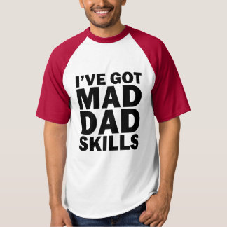I've Got Mad Dad Skills funny saying T-shirt