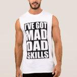 I've got mad dad skills sleeveless shirt