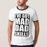 I've got mad dad skills T-Shirt