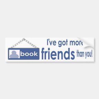 I've Got More Friends Than You F_Bk Bumper Sticker Car Bumper Sticker