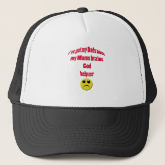 i've got my dads nose my mums brains.. trucker hat
