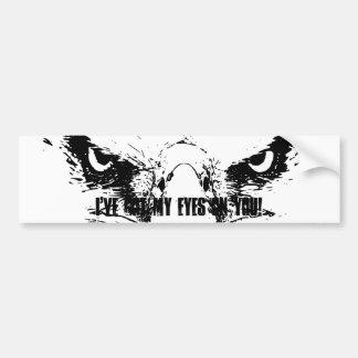 I've Got My Eagle Eyes on You - Bumper Sticker Car Bumper Sticker