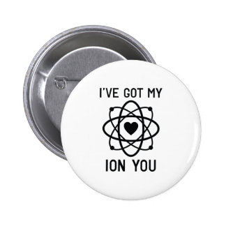 I've Got My Ion You Button