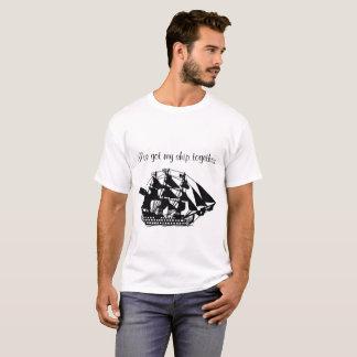 I've got my ship together T-Shirt