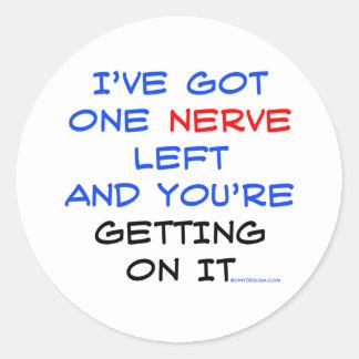 I've got one nerve left classic round sticker