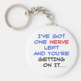 I've got one nerve left keychain