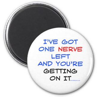 I've got one nerve left magnet