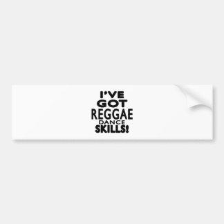 I've Got Reggae Dance Skills Bumper Sticker