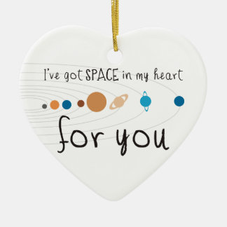 I've Got Space in my Heart for You Ceramic Ornament