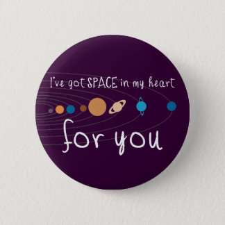 I've Got Space in my Heart for You Pinback Button
