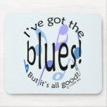 Ive Got the Blues Mouse Pad