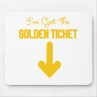 IVE GOT THE GOLDEN TICKET.png Mouse Pad