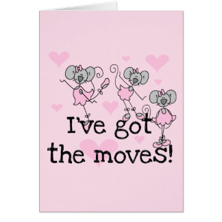 I've Got the Moves Ballerina T-shirts and Gifts Greeting Cards