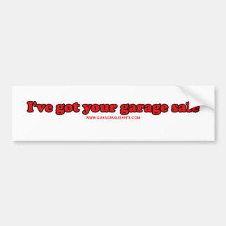 Ive Got Your Garage Sale T Bumper Sticker