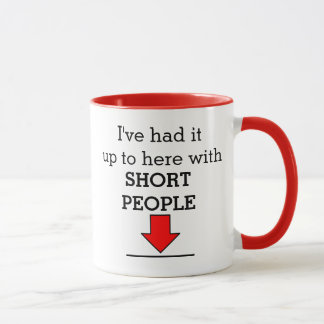I've had it up to here with short people! mug