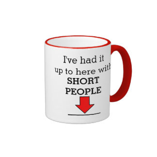I've had it up to here with short people! coffee mug