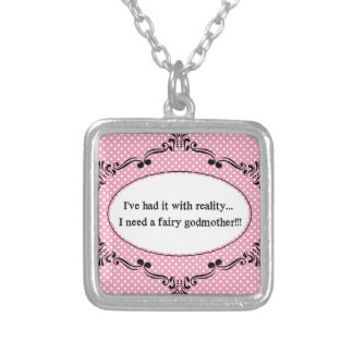 I've Had It With Reality, I Need A Fairy Godmother Silver Plated Necklace