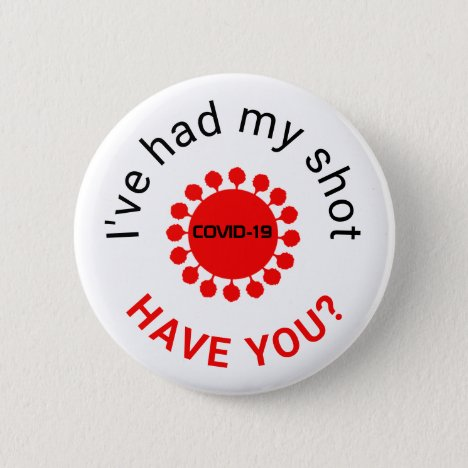 I've had my COVID-19 shot.  HAVE YOU? Button