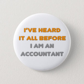 I've Heard It All Before .. Accountant Button