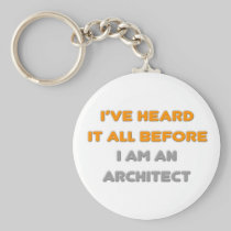 I've Heard It All Before .. Architect Basic Round Button Keychain
