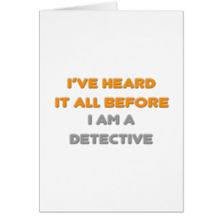 I've Heard It All Before .. Detective Card