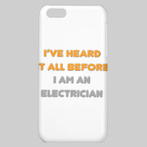 I've Heard It All Before .. Electrician iPhone 5C Cases