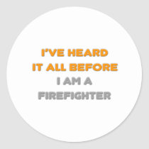 I've Heard It All Before .. Firefighter Round Stickers