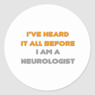 I've Heard It All Before .. Neurologist Classic Round Sticker