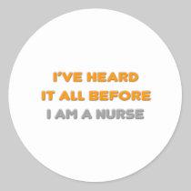 I've Heard It All Before .. Nurse Round Stickers