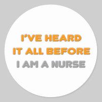 I've Heard It All Before .. Nurse Stickers