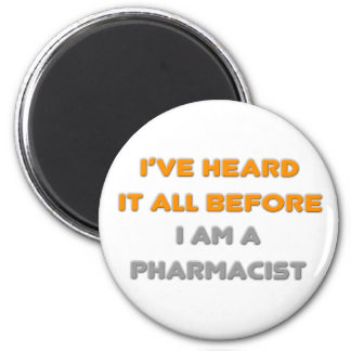 I've Heard It All Before .. Pharmacist 2 Inch Round Magnet