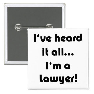 I've heard it...Lawyer 2 Inch Square Button