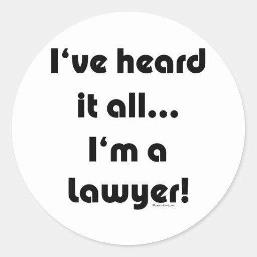 I've heard it...Lawyer Classic Round Sticker