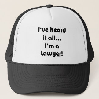 I've heard it...Lawyer Trucker Hat