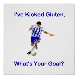 I've Kicked Gluten, What's Your Goal? Poster