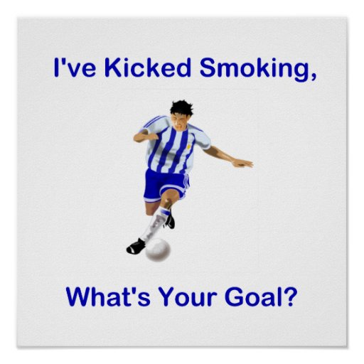 I've Kicked Smoking, What's Your Goal? Posters