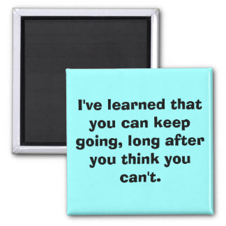 I've learned that you can keep going, long afte... magnet