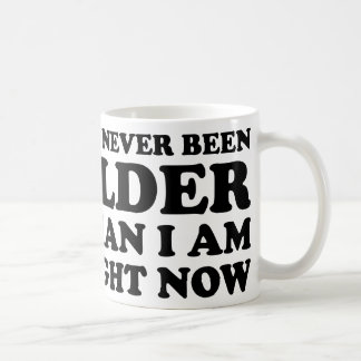I've never been older than I am right now. Coffee Mug