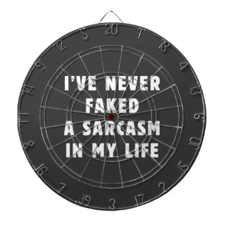 I've never faked a sarcasm in my life dart board