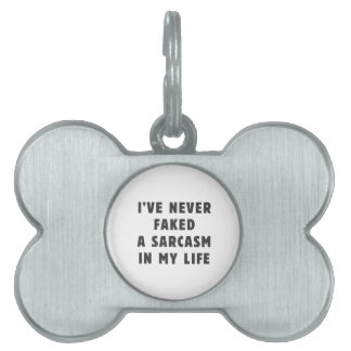 I've never faked a sarcasm in my life pet tag