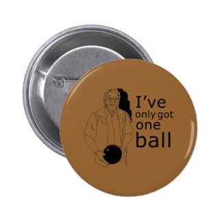 I'VE ONLY GOT ONE BALL PINBACK BUTTONS