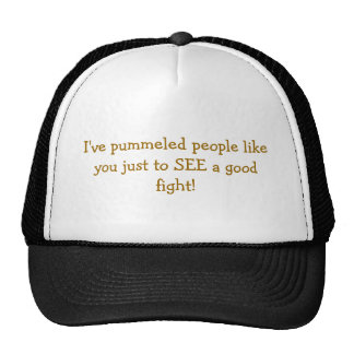 I've pummeled people like you just to SEE a goo... Trucker Hat