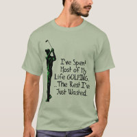 I've Spent Most Of My Life Golfing T-Shirt