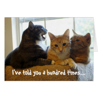 I've told you a hundred times... greeting card