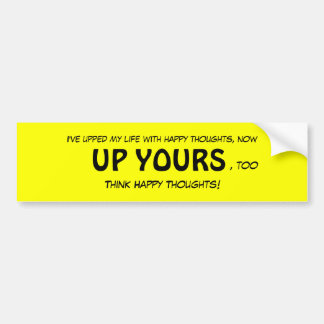 I've upped my life with happy thoughts. bumper sticker