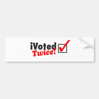 iVoted Twice! Presidential Candidate Here! Car Bumper Sticker