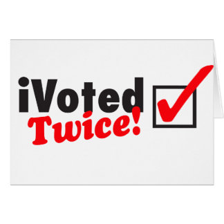 iVoted Twice! Presidential Candidate Here! Card