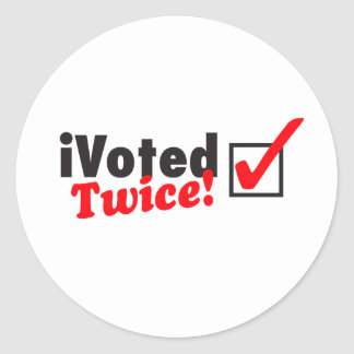 iVoted Twice! Presidential Candidate Here! Classic Round Sticker