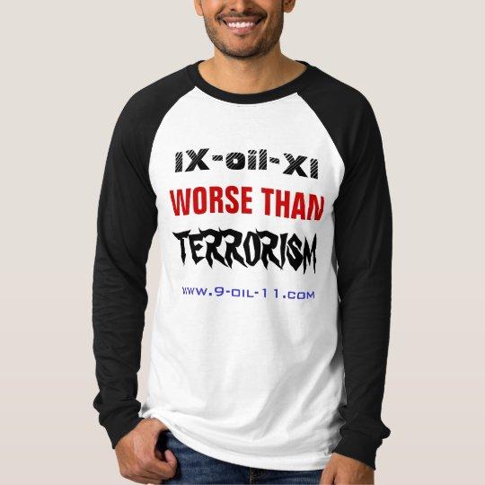 """""""IX-oil-XI / Worse Than Terrorism"""" T-Shirt"""